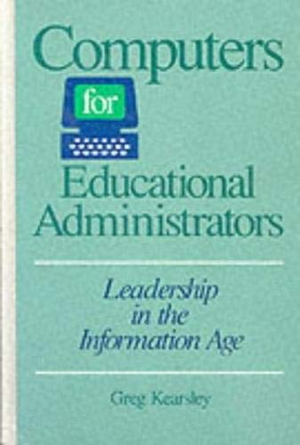Computers for Educational Administrators: Leadership in the Information Age: Greg Kearsley