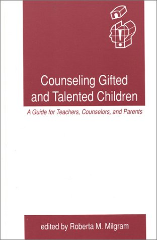 Counseling Gifted and Talented Children: A Guide for Teachers, Counselors, and Parents (...