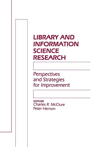 Library and Information Science Research: Perspectives and Strategies for Improvement (Contemporary Studies in Information Management, Policies, and Services) (0893917311) by McClure, Charles R.; Hernon, Peter