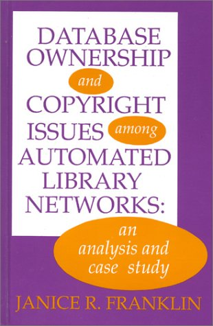 9780893917524: Database Ownership and Copyright Issues Among Automated Library Networks: An Analysis and Case Study (Contemporary Studies in Information Management, Policies, and Services)