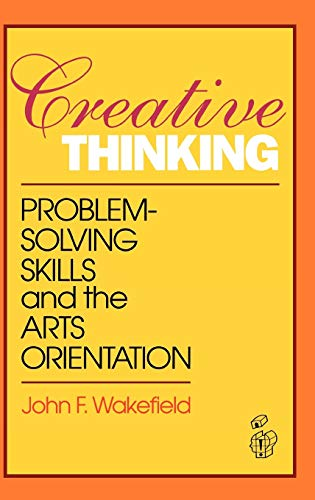 Creative Thinking: Problem Solving Skills and the Arts Orientation (Publications in Creativity ...