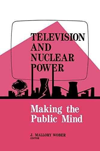Television and Nuclear Power: Making the Public Mind: Mallory Wober