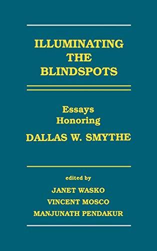 9780893918460: Illuminating the Blindspots: Essays Honoring Dallas W. Smythe (Communication and Information Science)