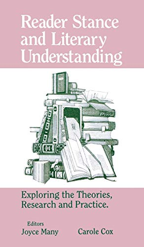 Reader Stance and Literary Understanding : Exploring the Theories, Research, and Practice