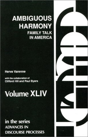 Ambiguous Harmony: Family Talk and Culture in America (Advances in Discourse Processes): Hill, ...