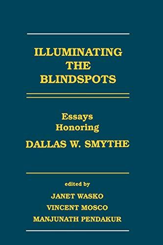 9780893919559: Illuminating the Blindspots: Essays Honoring Dallas W Smythe (Communication and Information Science)