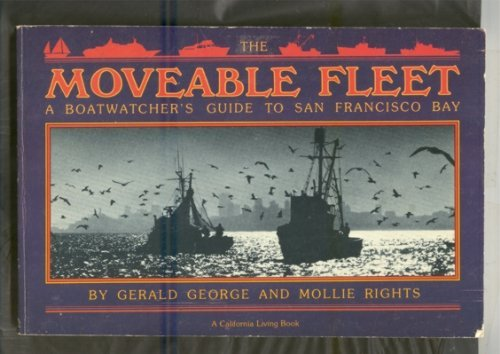 The moveable fleet: A boatwatcher's guide to San Francisco Bay (A California living book): ...