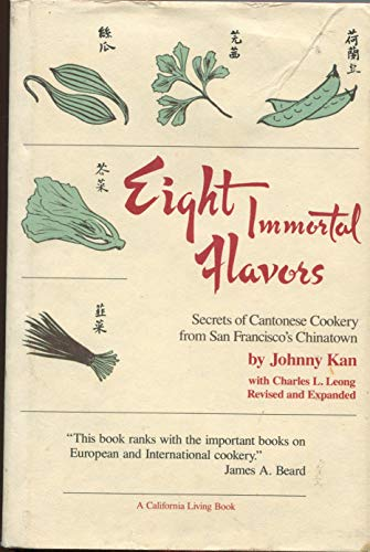 Eight Immortal Flavors: Secrets of Cantonese Cookery from San Francisco's Chinatown: Kan, ...