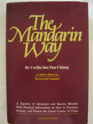 9780893950620: The Mandarin Way: A Tapestry of Adventure and Success Blended With Practical Information on How to Purchase, Prepare, and Present the Grand Cuisine of China