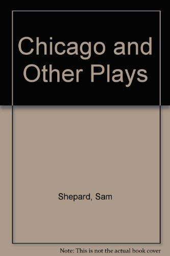 Chicago and Other Plays: Shepard, Sam