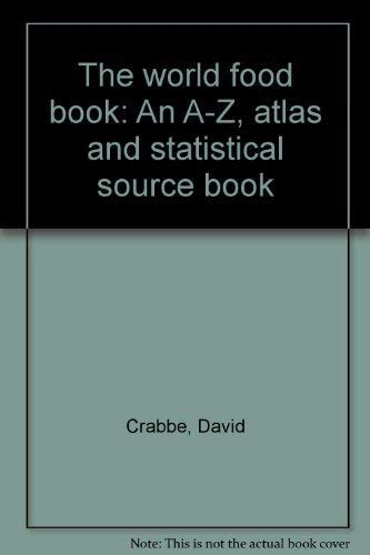 World Food Book : An A-Z, Atlas, and Statistical Source Book: Crabbe, David (editor); Lawson, Simon...