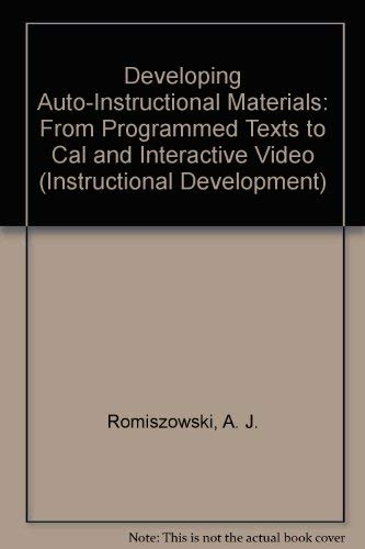 Developing Auto-Instructional Materials: From Programmed Texts to CAL and Interactive Video: ...