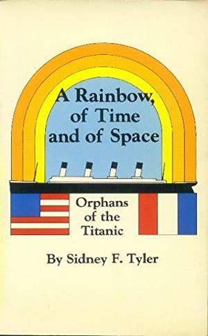 """Rainbow of Time and Space: Orphans of the """"Titanic"""": Sidney F. Tyler"""