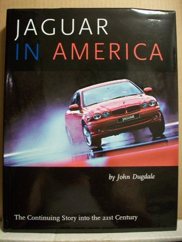 Jaguar in America: The Continuing Story into the 21st Century. Second Edition: Dugdale, John