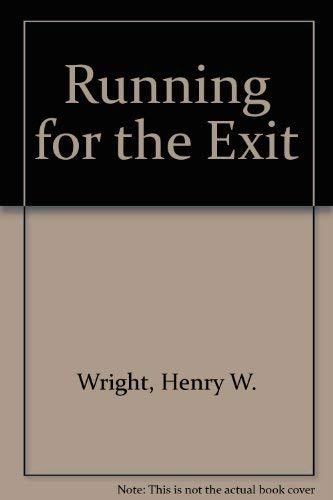 Running for the Exit: Wright, H. W.