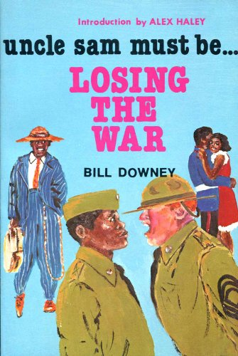 UNCLE SAM MUST BE LOSING THE WAR: Downey, Bill; Haley,