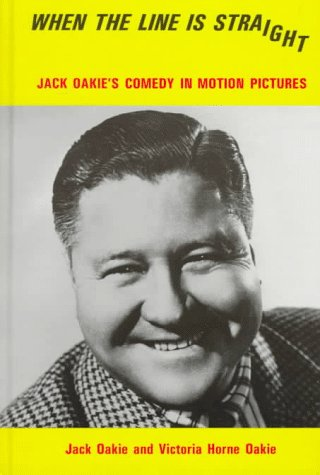 9780894071409: When the Line Is Straight: Jack Oakie's Comedy in Motion Pictures