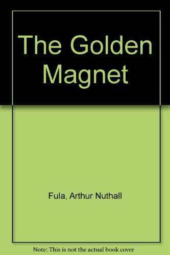 The Golden Magnet: Arthur Nuthall Fula