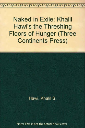 9780894103667: Naked in Exile: Khalil Hawi's Threshing Floors of Hunger (Three Continents Press)
