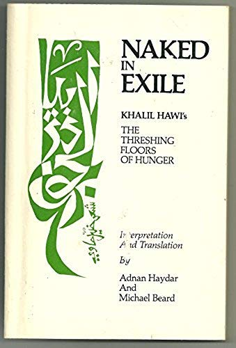 9780894103674: Naked in Exile: Khalil Hawi's Threshing Floors of Hunger (Arabic and English Edition)