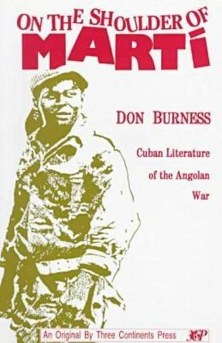 On the Shoulder of Marti: Cuban Literature of the Angolan War (Three Continents Press): Burness, ...