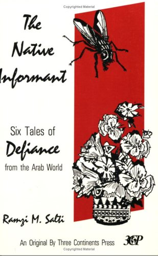 Native Informant and Other Stories: Six Tales of Defiance from the Arab World: Salti, Ramzi M.