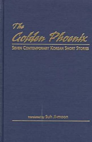 9780894108624: The Golden Phoenix: Seven Contemporary Korean Short Stories
