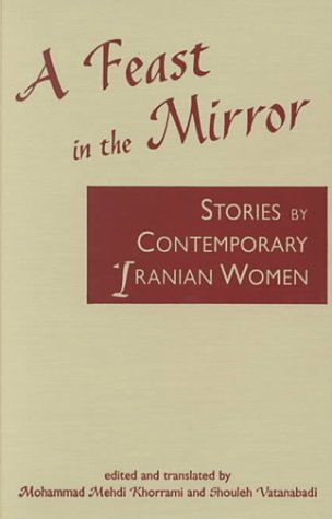 A Feast in the Mirror: Stories by: Editor-Mohammad Mehdi Khorrami;