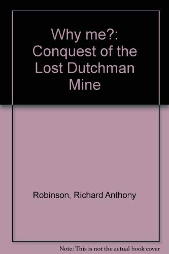 9780894120206: Why me?: Conquest of the Lost Dutchman Mine