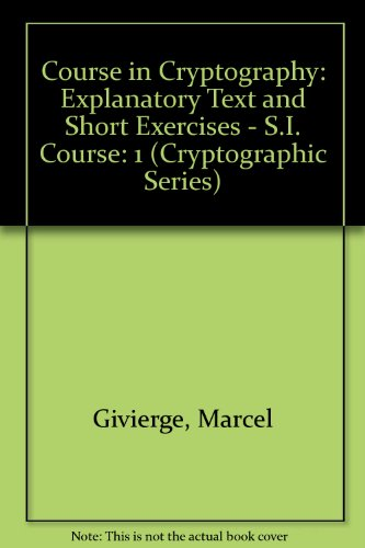 9780894120824: Course in Cryptography: Explanatory Text and Short Exercises - S.I. Course (Cryptographic Series)