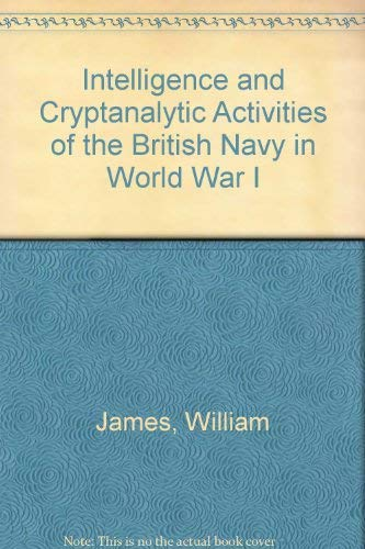 Intelligence and Cryptanalytic Activites of the British Navy in World War I: The Code Breakers of ...