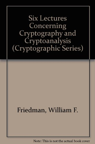 9780894122460: Six Lectures Concerning Cryptography and Cryptanalysis (Cryptographic Series , No. 67)