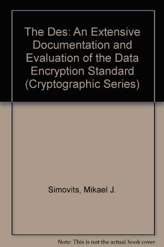 9780894122484: The Des: An Extensive Documentation and Evaluation of the Data Encryption Standard
