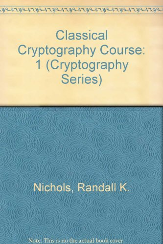 Classical Cryptography Course, Volume 1: Nichols, Randall K.