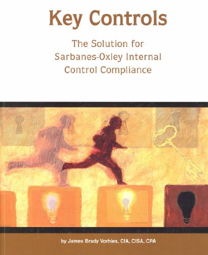 Key Controls: The Solution for Sarbanes-Oxley Internal Control Compliance: Vorhies, James Brady