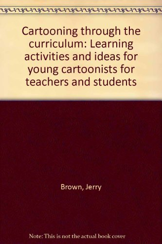 Cartooning through the curriculum: Learning activities and ideas for young cartoonists for teachers...