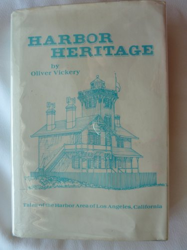 Harbor Heritage Tales of the Harbor Area of Los Angeles, California: Vickery, Oliver