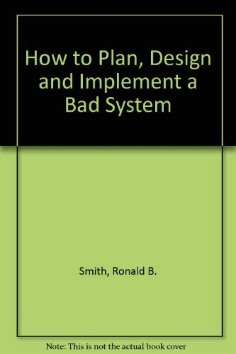 9780894331480: How to Plan, Design and Implement a Bad System