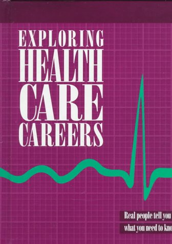 9780894342172: Exploring Health Care Careers: Real People Tell You What You Need to Know