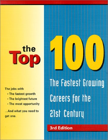 9780894343438: The Top 100: The Fastest Growing Careers in the 21st Century (Top 100: The Fastest-Growing Careers for the 21st Century)