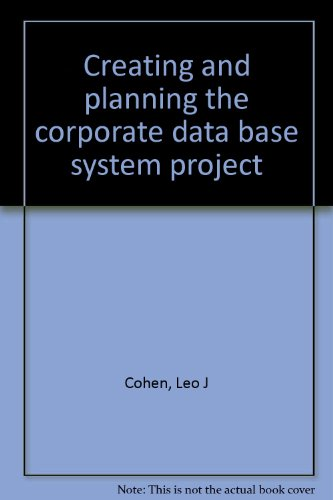 Creating and planning the corporate data base: Cohen, Leo J