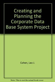 Creating and Planning the Corporate Database Project: Leo J. Cohen