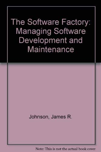 THE SOFTWARE FACTORY: Managing Software Development and Maintenance.