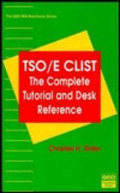 TSO/E CLIST: The complete tutorial and desk reference (The QED IBM mainframe series) Rider, ...
