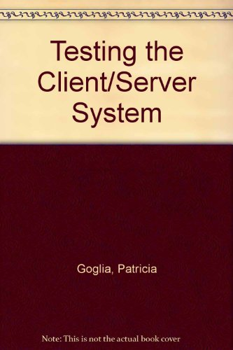 TESTING CLIENT/SERVER APPLICATIONS: Goglia, Patricia A.