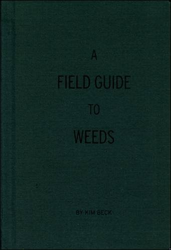 A Field Guide to Weeds (Hardback): Kim Beck