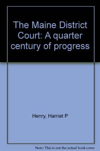 The Maine District Court: A Quarter Century of Progress, 1962-1987: Henry, Harriet P.