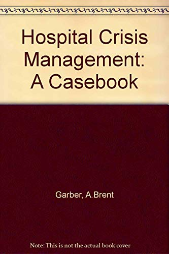 9780894430794: Hospital Crisis Management: A Casebook