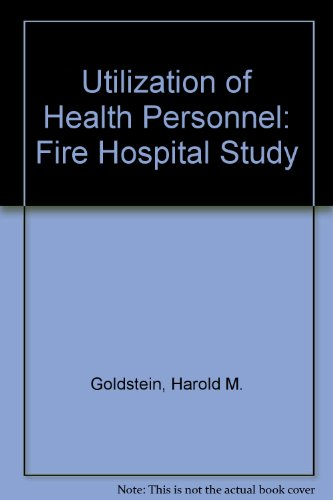 Utilization of Health Personnel: A Five Hospital Study: Goldstein, Harold M.; Horowitz, Morris ...