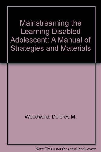 9780894432996: Mainstreaming the Learning Disabled Adolescent: A Manual of Strategies and Materials